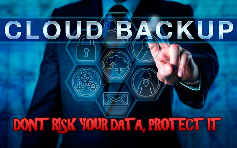 Cloud Based Backup Don't Risk Your Data, PROTECT IT!